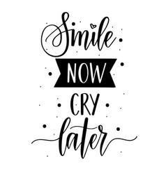 Smile now cry later calligraphy lettering vector