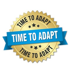 time to adapt 3d gold badge with blue ribbon vector image