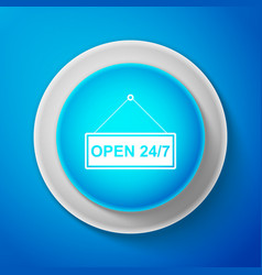white hanging sign with text open 24-7 hours icon vector image