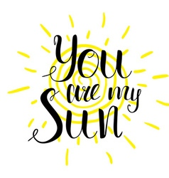 Lettering romantic quote you are my sun Hand drawn vector image