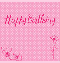 Postcard with a birthday sign and flowers in pink vector