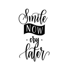 smile now cry later calligraphy lettering vector image
