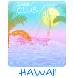 hawaii sailing club tee poster vector image