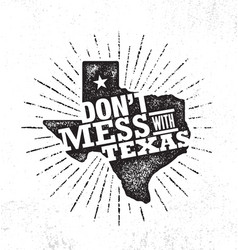 do not mess with texas quote inspiring creative vector image