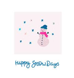 Happy snow days snowman winter christmas season vector
