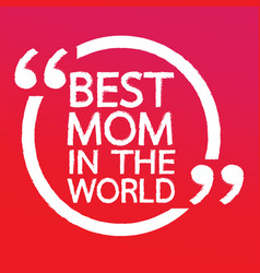 Best mom in the world lettering design vector