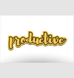 Productive yellow black hand written text vector