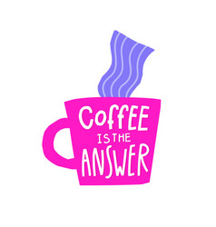 Coffee is answer shirt quote lettering vector