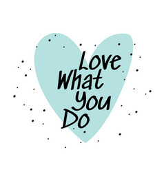 Love what you do simple vector