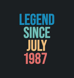 Legend since july 1987 - retro vintage birthday vector