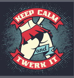 Vintage lettering quote - keep calm and twerk it vector