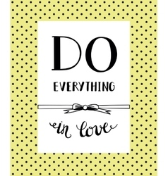 Hand lettering Do everything in love vector image