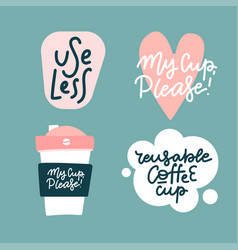 set stickers for reusable coffee cups bring vector image
