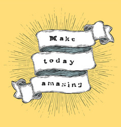 make today amasing inspiration quote vintage vector image vector image