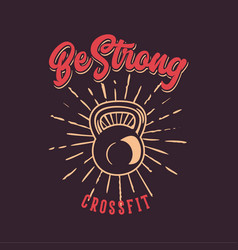 be strong crossfit design poster for motivation vector image