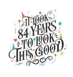 it took 84 years to look this good - 84 birthday vector image