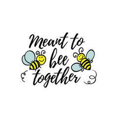 Meant to be together phrase with doodle bee vector