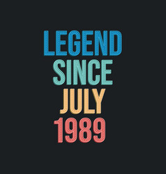 Legend since july 1989 - retro vintage birthday vector
