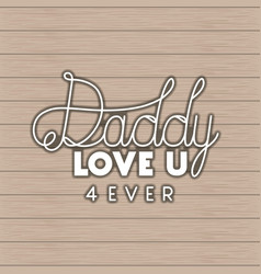 happy fathers day card with wooden background vector image
