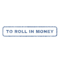 To roll in money textile stamp vector