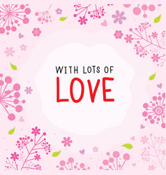 with lots of love flower cute cartoon vector image