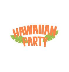 hawaiian party logo design cartoon vector image