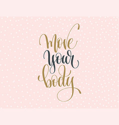 Move your body - gold and gray hand lettering vector
