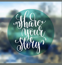 share your story hand lettering poster on blured vector image