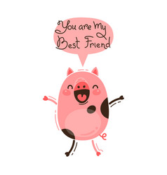 cheerful pig screams you are my best friend happy vector image