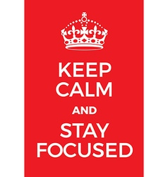 Keep calm and stay focused poster vector