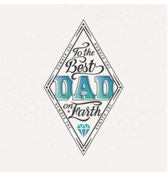 to the best dad on earth happy father day vector image