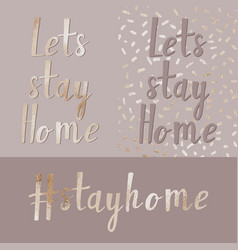 Lets stay home gold background handwritten vector