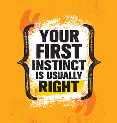 Your first instinct is usually right inspiring vector