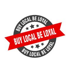 Buy local be loyal sign buy local be loyal vector