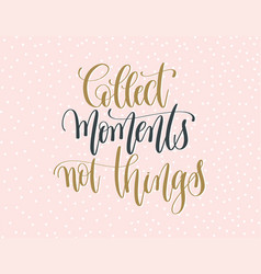 collect moments not things - gold and gray hand vector image
