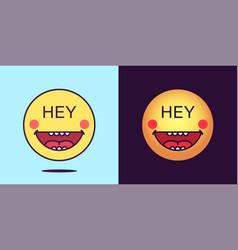 Emoji face icon with phrase hey cheerful emoticon vector