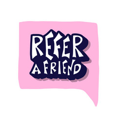 Refer a friend stylized quote text vector