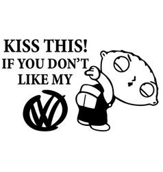 Kiss this if you dont like my volkswagen vector