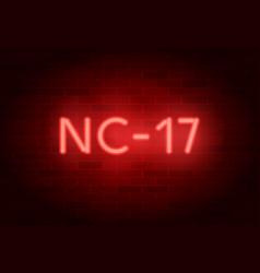 Nc-17 rating sign neon sign on brick wall vector