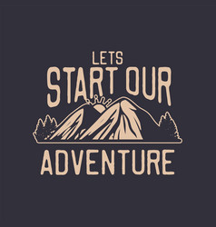 lets start our adventure quote motivation slogan vector image