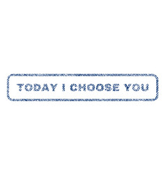 today i choose you textile stamp vector image