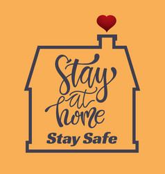 stay at home stay safe - house and love vector image