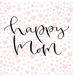 happy mom handwritten greeting card design vector image vector image
