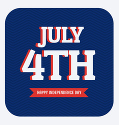 july 4th happy independence day vector image