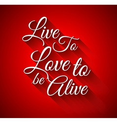 Inspirational TypoLive to Love to alive vector image