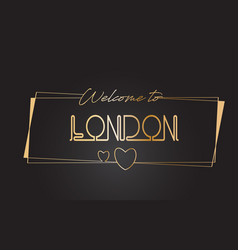 London welcome to golden text neon lettering vector