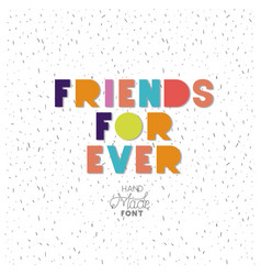 Fiends for ever message with hand made font vector