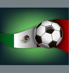 with soccer ball and flag of mexico vector image