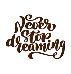 never stop dreaming motivational hand written vector image
