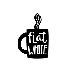 coffee flat white shirt quote lettering vector image